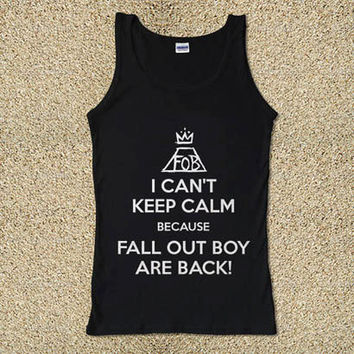 I Can't Keep Calm because Fall Out Boy are Back for Tank Top Mens and Tank Top Girls