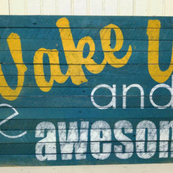 Wake up and Be Awesome - Teen Bedroom Decor - Custom Sign - Teen Room Decor - Teen Rooms - Bedroom Decorations - Bedroom Wall Art - Wall Art