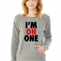 I'm On One one ladies sweatshirt