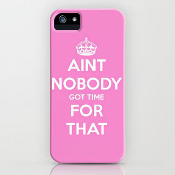(Keep Calm) Aint Nobody Got Time For That. iPhone Case by Abigail Ann | Society6