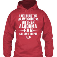 I Hate Being This Awesome But I'm An Alabama Fan So I Can't Help It