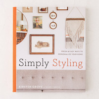 Simply Styling: Fresh & Easy Ways To Personalize Your Home By Kirsten Grove | Urban Outfitters
