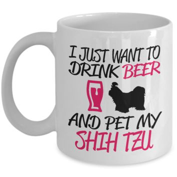 Funny Pet Coffee Mug T-Shirt I Just Want To Drink Be*r and Pet My Shih Tzu