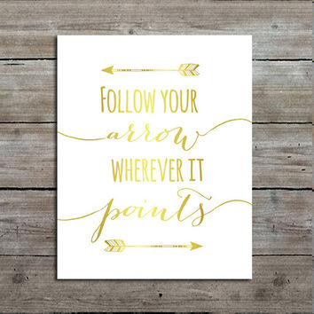 Gold Follow Your Arrow Print, Typography Print, Song Lyrics, Giclee Art Print