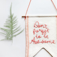 Don't forge to be Awesome \ singage Bannerwall hanging, flag, pennant, sign, banner | Don't forget to be Awesome