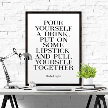 Pour Yourself A Drink Elizabeth Taylor Gift Her Him Friend Family Birthday Wall Art Poster Print Gallery Wall Decor FASHION QUOTE POSTER Art