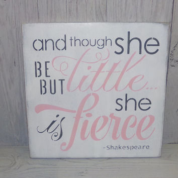 And Though She Be But Little She Is Fierce -12 X 12 Painted Wood Sign-Childrens Room Decor-Custom Colors