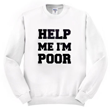 Help me I'm poor sweatshirt Crewneck unisex adult clothing men's clothing women's clothing golden youth bridesmaid quote