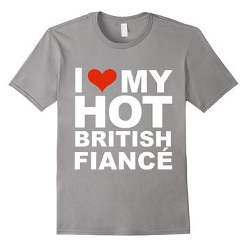 Love My Hot British Fiance T-shirt Valentine's Day Gift