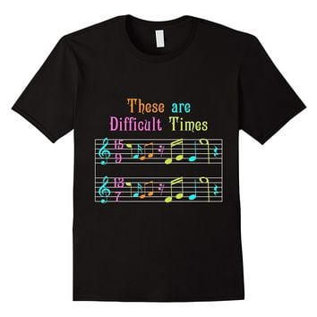 Beautifully Funny Music T-shirt, These Are Difficult Times 100% Cotton Fashion T Shirts Top Tee Fresh Design Summer Good Quality