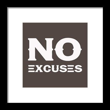 No Excuses - Motivational And Inspirational Quote-recovered - Framed Print