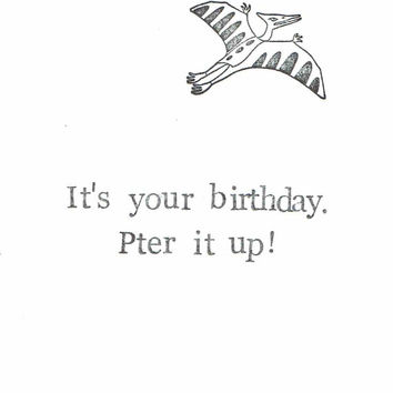 Pter It Up Birthday Card | Funny Pterodactyl Dinosaur Humor Pun Nerdy Natural History Weird Men Women