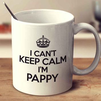 I Can't Keep Calm I'm Pappy