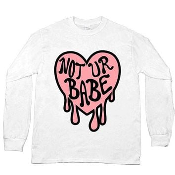 Not Ur Babe -- Unisex Long-Sleeve