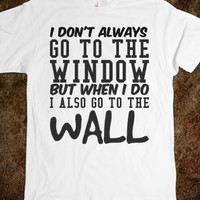To the window to the wall tee t shirt