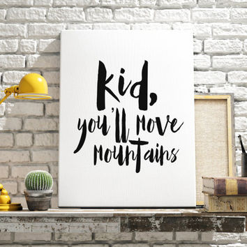 "Instant download ""Kid You'll Move Mountains"" Gift idea Gift for kids Motivational quote Inspirational poster Wall decor For kids Kid quote"