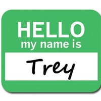 Trey Hello My Name Is Mouse Pad