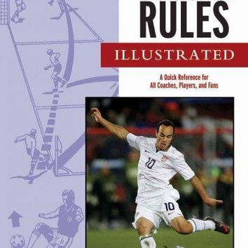 Official Soccer Rules Illustrated: A Quick Reference for All Coaches, Players, and Fans: Official Soccer Rules Illustrated