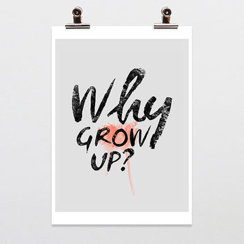Dorm wall art Why Grow up Never GROW UP Watercolor Typography poster Black and White Print Inspirational Print Modern Wall Art College room