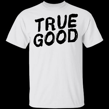 True Good T-Shirt