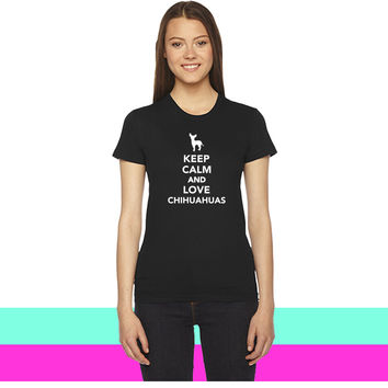 Keep calm and love Chihuahuas women T-shirt