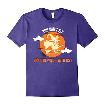 Halloween T-Shirt You Can't Fly Craftin Witch With Us Gift