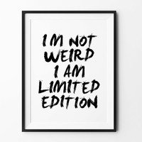 Weird Printable wall art, instant download, printable poster, i'm not weird i am limited edition, wall decor, black and white