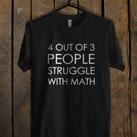 4 out of 3 people stuggle with math T Shirt  Mens T shirt and Womens T shirt *
