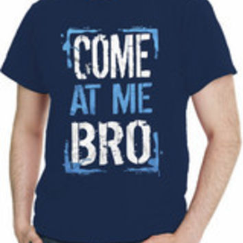 Come At Me Bro Men T-Shirt Assorted Colors Sizes S-5XL