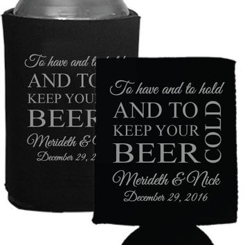 Personalized Wedding Favors Beer Koozies Coolies - Custom To Have and To Hold and To Keep Your Beer Cold Design