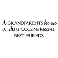 A grandparents house is where cousins become best friends 16x5 Vinyl Lettering
