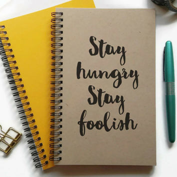 Writing journal, spiral notebook, bullet journal, sketchbook, lined blank or grid, custom - Stay hungry stay foolish, motivational quote