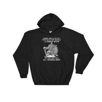 There are a lot of people in the world to mess with I'm the one you may wanna skip - Vikings - Hooded Sweatshirt