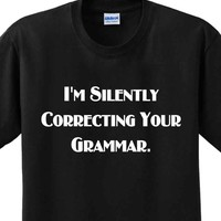 Correcting Your Grammar Funny Saying Silly Insulting Humor T-shirt Any Size