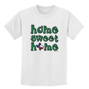 Home Sweet Home - Texas - Cactus and State Flag Childrens T-Shirt by TooLoud