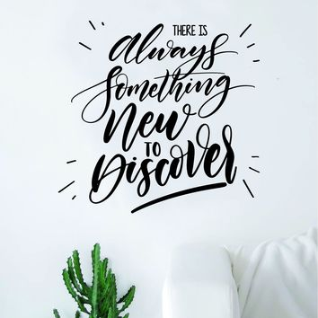 There Is Always Something New to Discover Quote Wall Decal Sticker Decor Vinyl Art Bedroom Teen Inspirational Boy Girl School Adventure