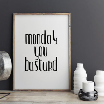 """Funny art Funny print """"Monday you Bastard"""" Monday quote Office decor Funny poster Inspirational poster Typography quote Black and White"""