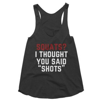 Squats? Thought You Said Shots Racerback Tank