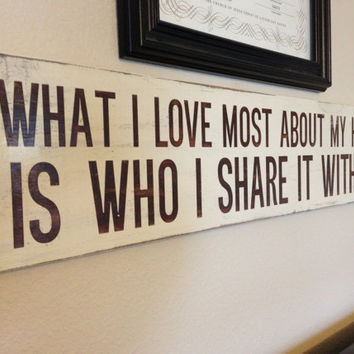 "Wood Sign Quote - ""What I love most about my home..."" - 24"" x 5.5"""
