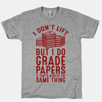 I Don't Lift But I Do Grade Papers and That's Kind of the Same Thing