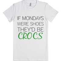 If Mondays Were Shoes They'd Be Crocs-Female White T-Shirt
