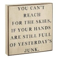 """You Can't Reach for the Skies, If Your Hands Are Still Full of Yesterday's Junk."" - Wood Box Sign 7x7-in"