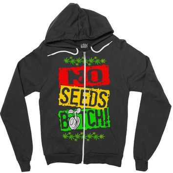 no seeds weed bitch cannabis Zipper Hoodie