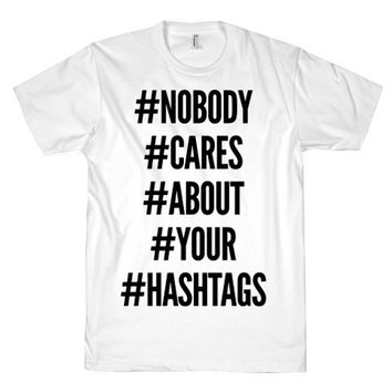 NOBODY CARES HASHTAGS TEE