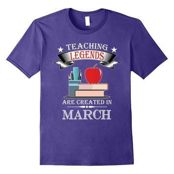 Teaching Legends are Created in March T-Shirt