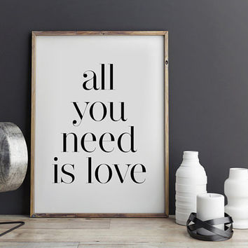 All You Need Is Love, Inspirational Print, Typography Quote, Motivational Poster, Quote Print, Wall Art, Minimalist Decor