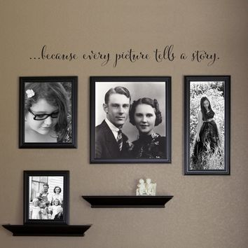 Because every Picture tells a story Decal - Photo Wall Decal - Family Picture Wall - Large Script