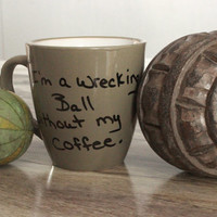 Personalized mug I'm a wrecking ball without my coffee custom mug coffee mug cup HAND PAINTED Mug porcelain cup grey earth tones epsteam