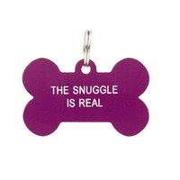 """Say What? Dog Tag """"The Snuggle Is Real"""""""