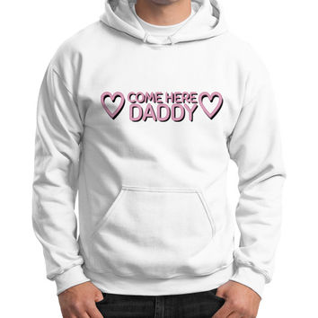 COME HERE DADDY HOODIE
